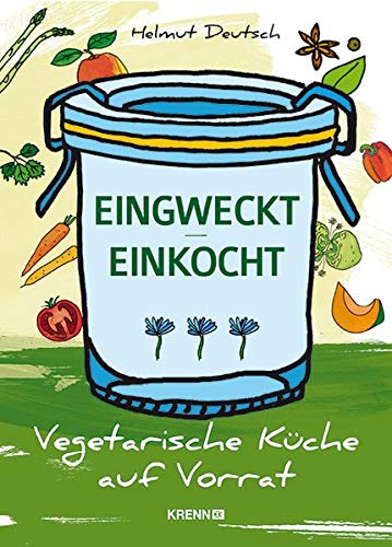 EINGWECKT / EINKOCHT: Vegetarische Küche auf Vorrat: Vegetarsche Küche auf Vorrat